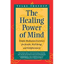 The Healing Power of Mind: Simple Meditation Exercises for Health, Well-Being, and Enlightenment (Buddhayana S)