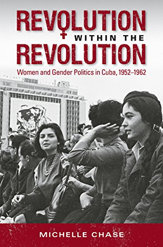 Revolution Within The Revolution Women And Gender Politics In Cuba 1952 1962 Envisioning Cuba
