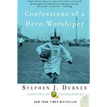 Confessions of a Hero-Worshiper by Stephen J. Dubner (2007-07-03)