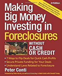 Making Big Money Investing In Foreclosures Without Cash or Credit, 2nd Ed. by Peter Conti (2007-06-05)
