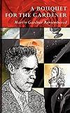 A Bouquet for the Gardener: Martin Gardner Remembered by Martin Gardner (1-Jun-2011) Hardcover