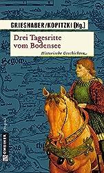 Drei Tagesritte vom Bodensee: Historische Geschichten (Historische Romane im GMEINER-Verlag)