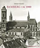Bamberg um 1900 - Richard Schneider
