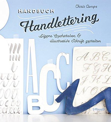 Handbuch Handlettering: Eigene Buchstaben & illustrative Schrift gestalten (Kalligraphie Buch Schrift)