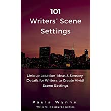 101 Writers' Scene Settings: Unique Location Ideas & Sensory Details for Writers to Create Vivid Scene Settings (Writers' Resource Series Book 3)