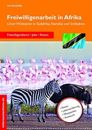 Freiwilligenarbeit in Afrika: Unter Wildtieren in Südafrika, Namibia und Simbabwe (Jobs, Praktika, Studium 57)