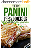 The Best Panini Press Cookbook: The Only Panini Recipe Book You Will Ever Need to Get You Started (English Edition)