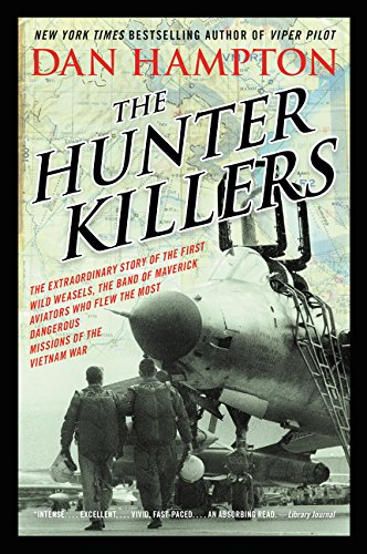 The Hunter Killers: The Extraordinary Story of the First Wild Weasels, the Band of Maverick Aviators Who Flew the Most Dangerous Missions of the Vietnam War por Dan Hampton