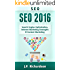 SEO: 2016: Search Engine Optimization, Internet Marketing Strategies & Content Marketing (Google Adwords, Google Analytics, Wordpress, E-Mail Marketing, ... Inbound Marketing) (English Edition)