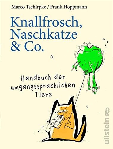 Knallfrosch, Naschkatze & Co.: Handbuch der umgangssprachlichen Tiere
