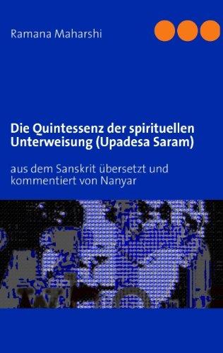 Die Quintessenz der spirituellen Unterweisung (Upadesa Saram): Aus dem Sanskrit übersetzt und kommentiert von Nanyar