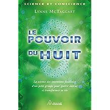 Le pouvoir du huit: La science des intentions focalisées d'un petit groupe pour guérir autrui et transformer sa vie (French Edition)