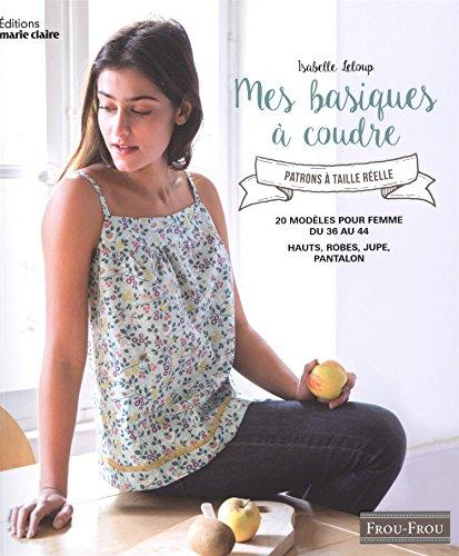 Basiques femmes à coudre : Avec patron à taille réelle par Isabelle Leloup
