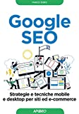 Google SEO: strategie e tecniche mobile e desktop per siti ed e-commerce