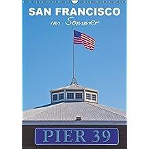 SAN FRANCISCO im Sommer (Wandkalender 2019 DIN A3 hoch): Strahlendes Kalifornien (Monatskalender, 14 Seiten ) (CALVENDO Orte)