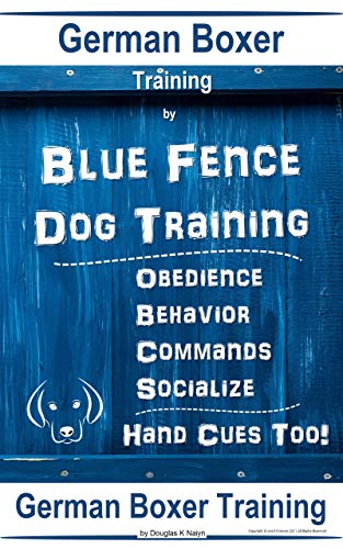 German Boxer By Blue Fence | Dog Training  Obedience - Behavior - Commands - Socialize, Hand Cues Too!: German Boxer Training (English Edition)