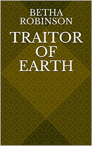 Traitor Of Earth (Finnish Edition) por Betha Robinson