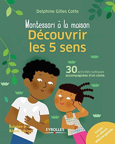 Découvrir les 5 sens: 30 activités ludiques accompagnées d'un conte - Inclus : album détachable (Montessori à la maison)