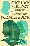 Sherlock Holmes und die Dokumente der Miss Adler von John Hall