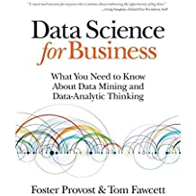 Data Science for Business: What you need to know about data mining and data-analytic thinking 1st edition by Provost, Foster, Fawcett, Tom (2013) Paperback