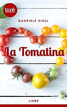 La Tomatina (Kurzgeschichte, Liebe) (Die 'booksnacks' Kurzgeschichten Reihe) (German Edition) by [Kiesl, Gabriele]