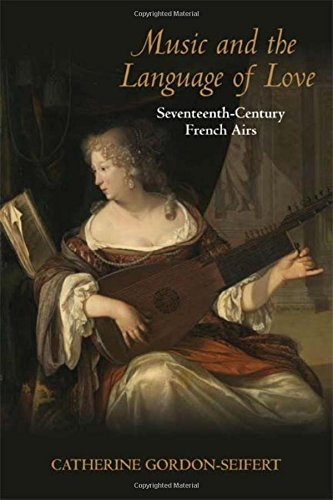 Music and the Language of Love: Seventeenth-Century French Airs (Music and the Early Modern Imagination) por Catherine Gordon-Seifert