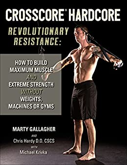 CrossCore Hardcore: Revolutionary Resistance: How to Build Maximum Muscle and Extreme Strength Without Weights, Machines or Gyms (English Edition)