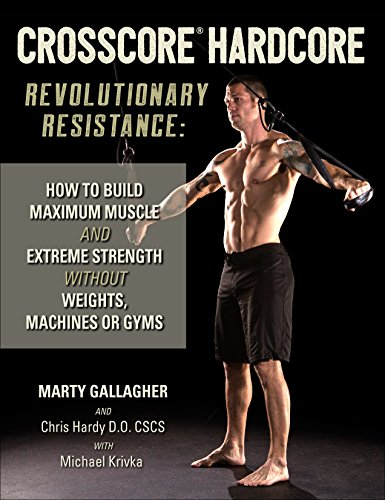 CrossCore® Hardcore: Revolutionary Resistance: How to Build Maximum Muscle and Extreme Strength Without Weights, Machines or Gyms (English Edition) por Marty Gallagher