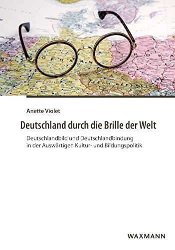 Deutschland durch die Brille der Welt: Deutschlandbild und Deutschlandbindung in der Auswärtigen Kultur- und Bildungspolitik