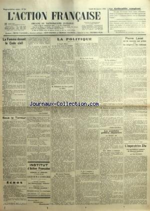 ACTION FRANCAISE (L') [No 26] du 26/01/1931 - LE GRIBOUILLE SANGLANT PAR LE COMTE SFORZA - LA FEMME DEVANT LE CODE CIVIL PAR LEON DAUDET - SOUS LA TERREUR INSTITUT D'ACTION FRANCAISE - LA POLITIQUE - CRUEL EFFORT EN VUE D'UN MAUVAIS RESULTAT - DEFINITION DU BIEN PUBLIC EN 1931 - LAVAL, L'HOMME DES ASSURANCES SOCIALES - LE CODE LAVAL - LE SOUTIEN A MONSIEUR LAVAL - LA SOLUTION ? - ENCORE ET TOUJOURS A L'AIDE PAR CHARLES MAURRAS - LES SCANDALES POLITICO - FINANCIERS PAR M. P. - P par Collectif