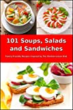 101 Soups, Salads and Sandwiches: Family-Friendly Recipes Inspired by The Mediterranean Diet