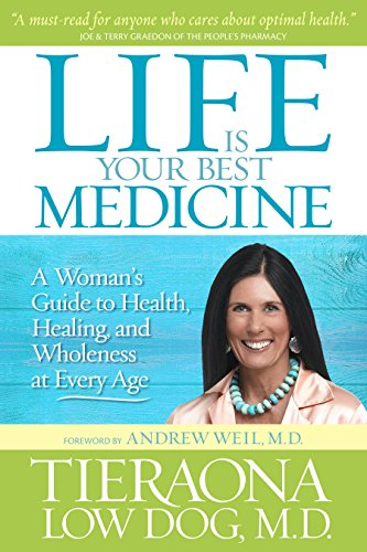 Life Is Your Best Medicine: A Woman\'s Guide to Health, Healing, and Wholeness at Every Age (English Edition)