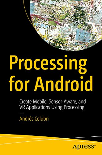Processing for Android: Create Mobile, Sensor-Aware, and VR Applications Using Processing (English Edition)