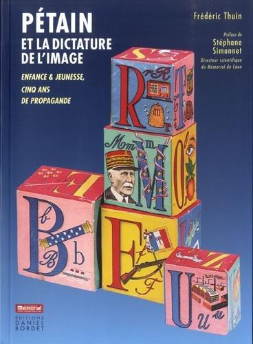 Pétain et la dictature de l'image : Enfance & jeunesse, cinq ans de propagande