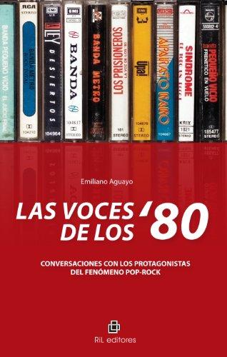 Las voces de los '80: conversaciones con los protagonistas del fenómeno pop-rock por Emiliano Aguayo