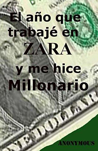 El año que trabaje en Zara y me hice millonario por Anónimo .