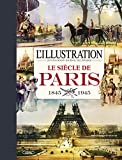 L'illustration - Le siècle de Paris 1845-1945