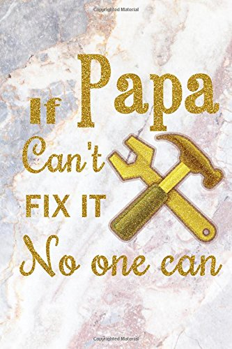 If Papa Can't Fix It No One Can: Dad Notebook, Lined Notebook, Grey Light Marble & Gold Premium Cover, 6 X 9 Inches, 100 Pages (Perfect for Father's Day Gift!) (Fix Papa)