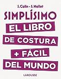 Simplísimo. El libro de costura + fácil del mundo (Larousse - Libros Ilustrados/ Prácticos - Ocio Y Naturaleza - Ocio)