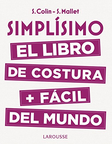 Simplísimo. El libro de costura + fácil del mundo (Larousse - Libros