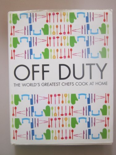 Off Duty: The Worlds Greatest Chefs Cook at Home by Raymond; Oliver, Jamie; Smith, Delia; Keller, Thomas; Lawson, Nigella; Ro Blanc (2005-08-05)