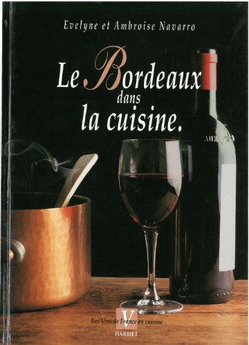 Le Bordeaux dans la cuisine par Evelyne Navarro, Ambroise Navarro