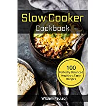 Slow Cooker Cook Book: 100 Perfectly Balanced Healthy & Tasty Recipes for Crock Pot (English Edition)