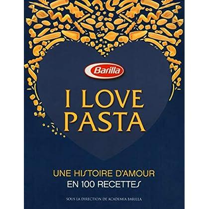 I love pasta - Une histoire d'amour 100 recettes