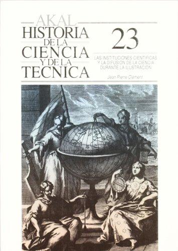 Las instituciones científicas y la difusión de la ciencia durante la Ilustración (Historia de la ciencia y la técnica) por Jean Pierre Clement