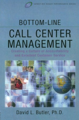 Bottom-Line Call Center Management: Creating a Culture of Accountability and Excellent Customer Service (Improving Human Performance Series)