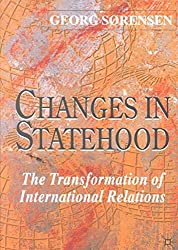 [(Changes in Statehood : The Transformation of International Relations)] [By (author) Georg Sorensen] published on (November, 2001)
