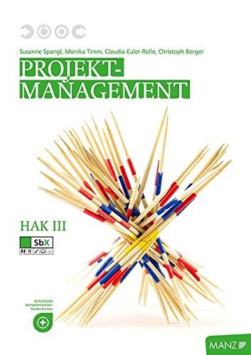Projektmanagement HAK III neuer LP: Projektmanagement leicht gemacht, Vorbereitung auf die Diplomarbeit, Übungsfirma