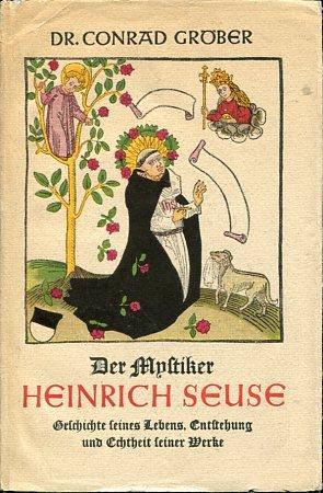 Der Mystiker Heinrich Seuse. Die Geschichte seine Lebens. Die Entstehung u. Echtheit s. Werke.