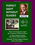 Perfect Sight Without Glasses: The Cure of Imperfect Sight by Treatment Without Glasses: Natural Vision Improvement: Black & White Edition